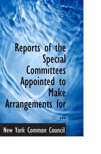 Reports of the Special Committees Appointed to Make Arrangements for ... PDF
