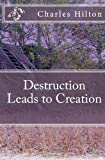 Destruction Leads to Creation, Charles Hilton, 1463763522