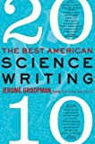 img - for The Best American Science Writing 2010 by Jerome Groopman (2010-09-14) book / textbook / text book