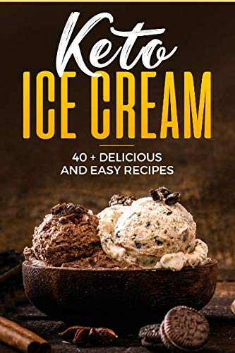KETO ICE CREAM ; 40 + DELICIOUS AND EASY RECIPES by SHAHRUKH AKHTAR
