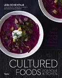 Cultured Foods for Your Kitchen, Leda Scheintaub, 0789327457