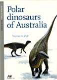 Polar Dinosaurs of Australia, Thomas. H. Rich, 0975837028