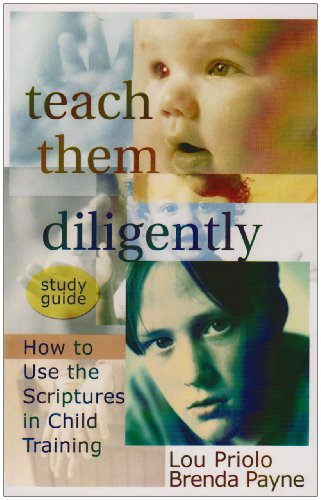 Teach Them Diligently: How to Use the Scriptures in Child Training, Study Guide