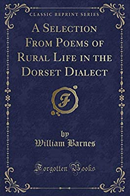 A Selection from Poems of Rural Life in the Dorset Dialect
