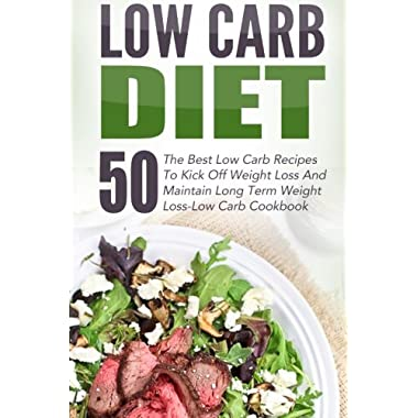 Low Carb Diet: 50 The Best Low Carb Recipes To Kick Off Weight Loss And Maintain Long Term Weight Loss-Low Carb Cookbook (Low Carb, Low Carb Diet, Low ... Pasta, Low Carb Recipes, Low Carb Cookbook)