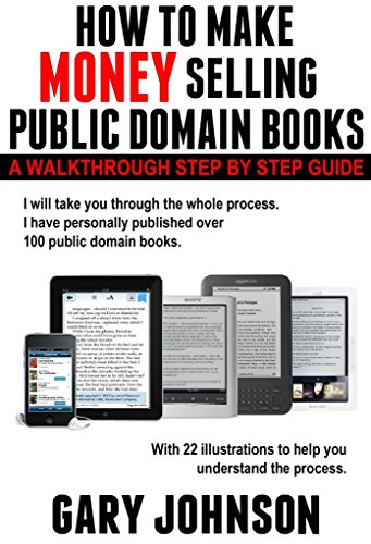 HOW TO MAKE MONEY SELLING PUBLIC DOMAIN BOOKS:  A Walkthrough Step by Step Guide, with 22 illustrations