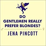 Do Gentlemen Really Prefer Blondes?: Bodies, Brains, and Behavior---The Science Behind Sex, Love and Attraction | Jena Pincott