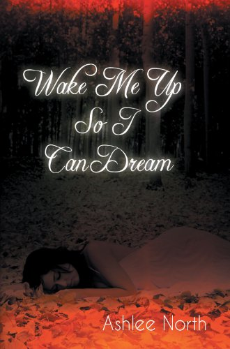 Book: Wake Me Up So I Can Dream by Ashlee North