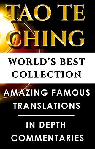 Tao Te Ching Taoism ? World?s Best Ultimate Collection - 5 Expert Translations & Explanations - Beginners to Advanced Levels of Dao De Jing, Teh King, New Way [Annotated]