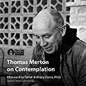 Thomas Merton on Contemplation Lecture by Thomas Merton Narrated by Thomas Merton