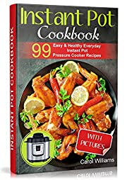 Instant Pot Cookbook: 99 Easy & Healthy Everyday Instant Pot Pressure Cooker Recipes