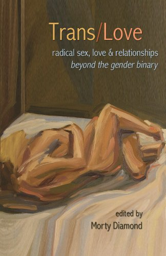Trans/Love: Radical Sex, Love & Relationships Beyond the Gender Binary (Radical Dating)
