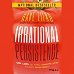 Irrational Persistence: Seven Secrets That Turned a Bankrupt Startup Into a $231,000,000 Business   Dave Zilko