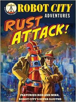 Rust Attack! (Robot City Adventures (Pdf))