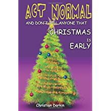 Act Normal And Don't Tell Anyone That Christmas Is Early: Read it yourself chapter book for ages 6+ (Act Normal-  Chapter books for young readers (chapter book)) (Volume 4)