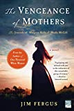 The Vengeance of Mothers: The Journals of Margaret Kelly & Molly McGill: A Novel (One Thousand White Women Series, 2)
