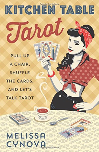 Kitchen Table Tarot: Pull Up a Chair, Shuffle the Cards, and Let's Talk Tarot [Melissa Cynova] (Tapa Blanda)