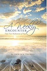 A Weekly Encounter: Fifty-Two Meditations of Hope by Dr. Erwin K. Thomas (2015-09-16) Paperback