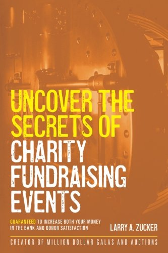 Download Uncover the Secrets of Charity Fundraising Events: Guaranteed to increase both your money in the bank and donor satisfaction pdf