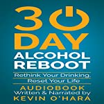 30 Day Alcohol Reboot: Rethink Your Drinking, Reset Your Life | Kevin O'Hara