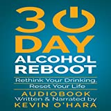 30 Day Alcohol Reboot: Rethink Your Drinking, Reset Your Life
