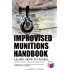 Improvised Munitions Handbook - Learn How to Make Explosive Devices & Weapons from Scratch (Warfare Skills Series): Illustrated & With Clear Instructions