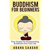 Buddhism: Buddhism For Beginners: Your Guide to Incorporate Buddhism into Your Life (Buddhism Focus, Buddhism Teachings, Buddhism History, and Buddhism ... Life)