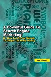 A Powerful Guide to Search Engine Marketing: How To Lift Your Website To Google Top