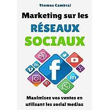Marketing sur les Réseaux Sociaux : Maximisez vos ventes en utilisant les social medias (French Edition)