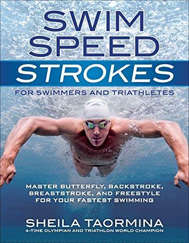 - Swim Speed Strokes for Swimmers and Triathletes: Master Freestyle, Butterfly, Breaststroke and Backstroke for Your Fastest Swimming (Swim Speed Series)