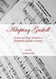 Adapting Gaskell: Screen and Stage Versions of Elizabeth Gaskell's Fiction (Language and Literature)