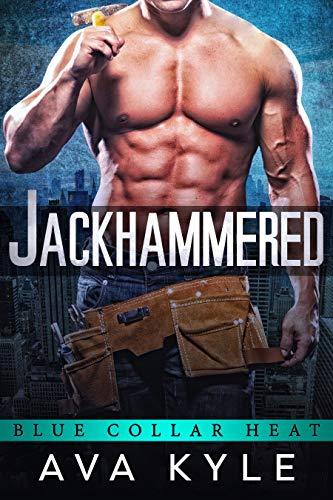 Jackhammered (Blue Collar Heat Book 1)