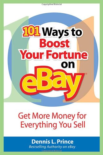 101 Ways To Boost Your Fortune On Ebay Get More Money For Everything You Sell Prince Dennis Amazon Com Books