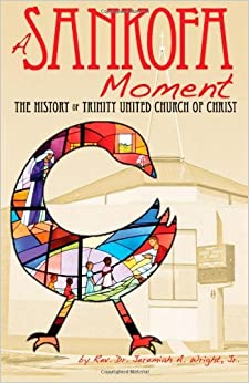 A Sankofa Moment: The History of Trinity United Church of Christ by Jeremiah A. Wright Jr. (February 11,2010)