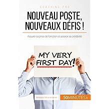 Nouveau poste, nouveaux défis !: Assurer sa prise de fonction et asseoir sa crédibilité (Coaching pro t. 76) (French Edition)