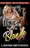 A Bull for the Blonde: Hotwife Interracial