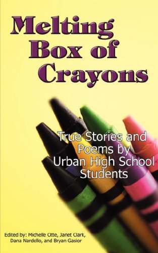 Download Melting Box of Crayons: True Stories and Poems by Urban High School Students PDF