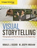 Cengage Advantage Books: Visual Storytelling: Videography and Post Production in the Digital Age (Book Only), Osgood, Ronald J. and Hinshaw, M. Joseph, 1285081730