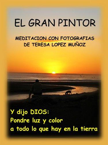 Descargar Libro El Gran Pintor:meditacion Con Fotografias Teresa Lopez  MuÑoz
