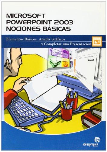 Microsoft Office PowerPoint 2003. Nociones básicas: Elementos básicos, añadir gráficos y completar una presentación (Informática) por Roi Facal Castro