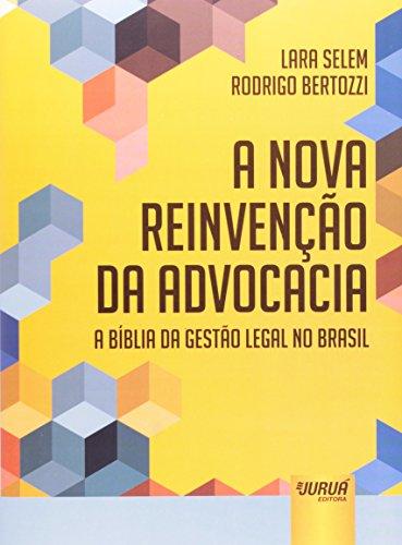 A Nova Reinvenção da Advocacia. A Bíblia da Gestão Legal no Brasil