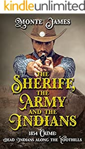 The Sheriff, the Army and the Indians: 1854 Crime: Dead Indians along the