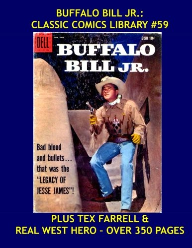 Buffalo Bill Jr.: Classic Comics Library#59: The 7-Issue Public Domain Collection - Plus Real Western Hero & Tex Farrell pdf