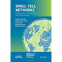 Small Cell Networks: Deployment, Management, and Optimization