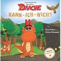 Der kleine Drache Kann-Ich-Nicht: Eine drachenstarke Mutmach-Geschichte für alle kleinen Kann-ich-nicht-Sager (Drachenstark-Buchreihe)