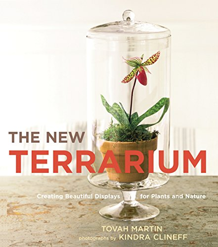 The New Terrarium: Creating Beautiful Displays for Plants and Nature ()