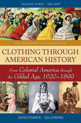 The Greenwood Encyclopedia of Clothing through American History [3 volumes]: From Colonial America through the Gilded Age, 1620-1899