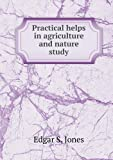 Practical Helps in Agriculture and Nature Study, Edgar S. Jones, 5518770669