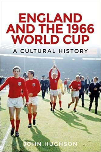 England and the 1966 World Cup: A cultural history