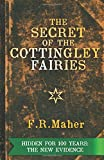 The Secret of the Cottingley Fairies: Hidden for 100 years:the new evidence